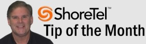 Bob's ShoreTel Tip of the Month